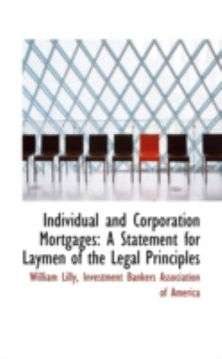 Individual and Corporation Mortgages A Statement for Laymen of the Legal Principles N/A edition cover
