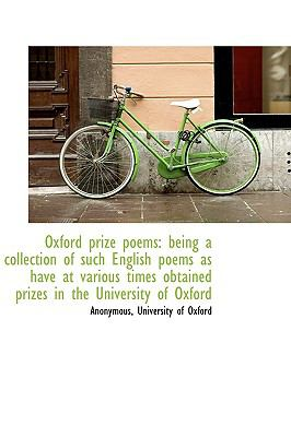 Oxford Prize Poems : Being a collection of such English poems as have at various times obtained Prize N/A 9781115186681 Front Cover