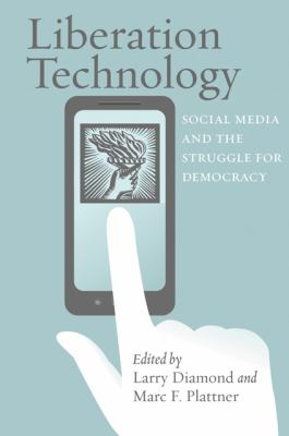 Liberation Technology Social Media and the Struggle for Democracy  2012 edition cover