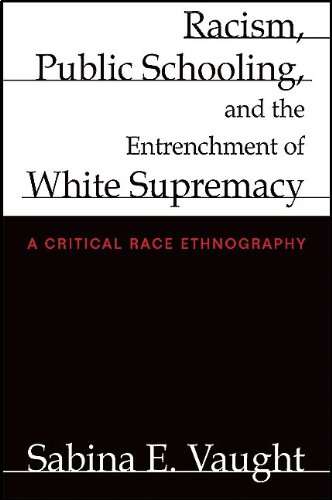 Racism, Public Schooling, and the Entrenchment of White Supremacy A Critical Race Ethnography  2011 edition cover