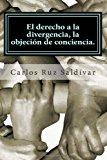 Derecho a la Divergencia, la Objeci�n de Conciencia Historia, Caracter�sticas y Propuesta para Adoptar la Figura Jur�dica, Caso para M�xico N/A 9781490364681 Front Cover
