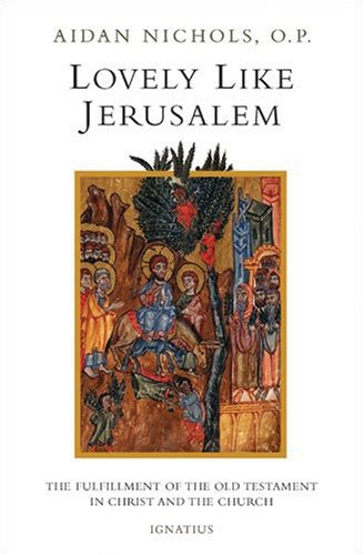 Lovely, Like Jerusalem The Fulfillment of the Old Testament in Christ and the Church N/A edition cover
