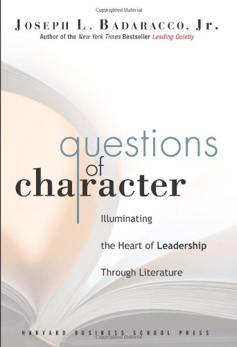 Questions of Character Illuminating the Heart of Leadership Through Literature  2006 edition cover