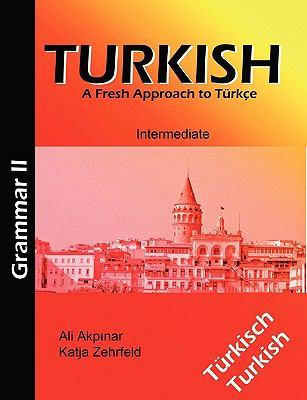 Turkish Grammar II / T�rkische Grammatik II A Fresh Approach to T�rkce  2009 9783837064681 Front Cover