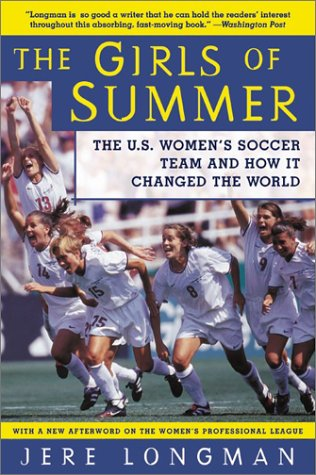 Girls of Summer The U. S. Women's Soccer Team and How It Changed the World N/A edition cover