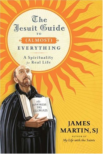 Jesuit Guide to (Almost) Everything A Spirituality for Real Life  2010 edition cover