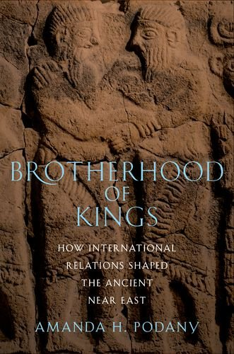 Brotherhood of Kings How International Relations Shaped the Ancient near East  2012 edition cover