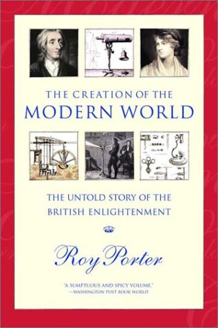 Creation of the Modern World The Untold Story of the British Enlightenment Reprint  edition cover