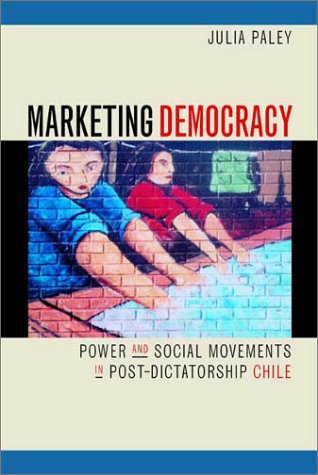 Marketing Democracy Power and Social Movements in Post-Dictatorship Chile  2001 edition cover