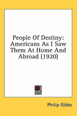 People of Destiny : Americans As I Saw Them at Home and Abroad (1920) N/A 9780548670682 Front Cover