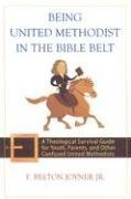 Being United Methodist in the Bible Belt A Theological Survival Guide for Youth, Parents, and Other Confused United Methodists  2008 edition cover