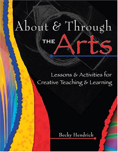 About and Through the Arts : Lessons and Activities for Creative Teaching and Learning Revised  9780757515682 Front Cover