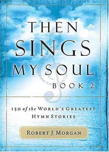Then Sings My Soul 150 of the World's Greatest Hymn Stories  2004 edition cover