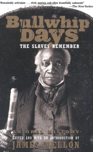 Bullwhip Days The Slaves Remember - An Oral History N/A edition cover