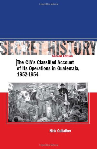 Secret History The CIA's Classified Account of Its Operations in Guatemala, 1952-1954 2nd 2006 (Revised) edition cover