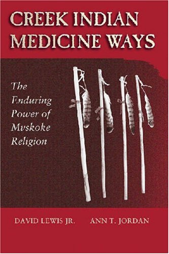 Creek Indian Medicine Ways The Enduring Power of Mvskoke Religion  2008 edition cover