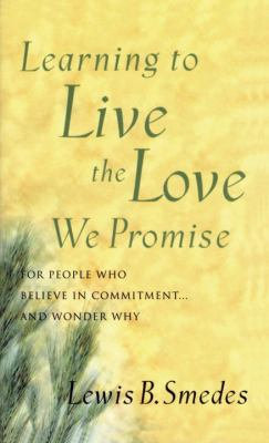 Learning to Live the Love We Promise For People Who Believe in Commitment... and Wonder Why  2001 9780877884682 Front Cover