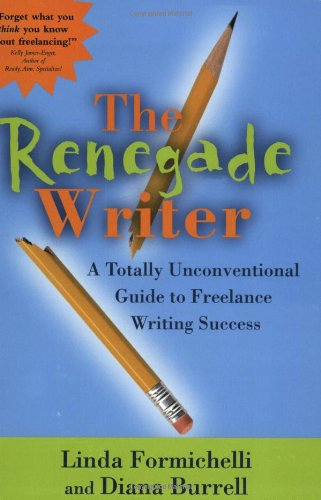 Renegade Writer A Totally Innovative Guide to Freelance Writing Success  2003 9780966517682 Front Cover