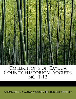 Collections of Cayuga County Historical Society No 1-12  N/A 9781115655682 Front Cover