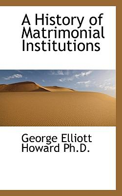 History of Matrimonial Institutions  N/A 9781116801682 Front Cover