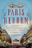 Paris Reborn Napolon III, Baron Haussmann, and the Quest to Build a Modern City  2013 edition cover