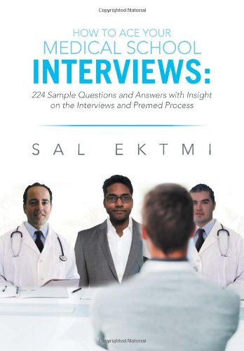 How to Ace Your Medical School Interviews:: 224 Sample Questions and Answers With Insight on the Interviews and Premed Process  2013 edition cover