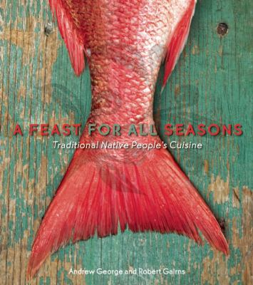 Feast for All Seasons Traditional Native Peoples' Cuisine 2nd 2010 9781551523682 Front Cover