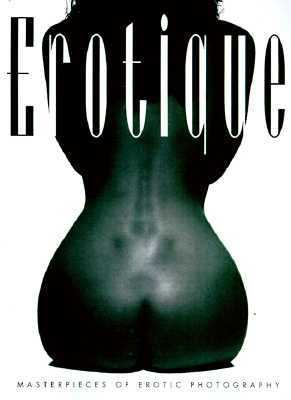 Erotique Masterpieces of Erotic Photography N/A 9781560251682 Front Cover