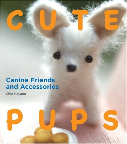 Cute Pups: Canine Friends and Accessories   2009 9781934287682 Front Cover