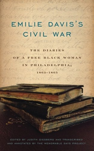 Emilie Davis's Civil War The Diaries of a Free Black Woman in Philadelphia, 1863-1865  2014 9780271063683 Front Cover