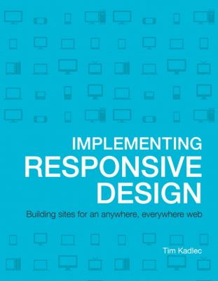 Implementing Responsive Design Building Sites for an Anywhere, Everywhere Web  2013 (Revised) 9780321821683 Front Cover