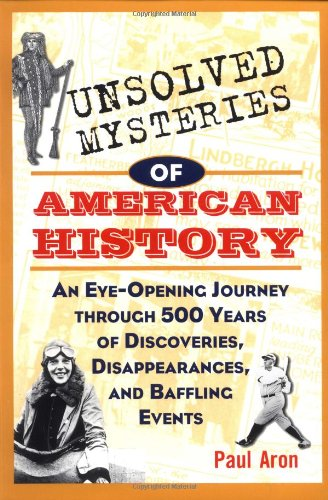 Unsolved Mysteries of American History An Eye-Opening Journey Through 500 Years of Discoveries, Disappearances, and Baffling Events  1997 edition cover