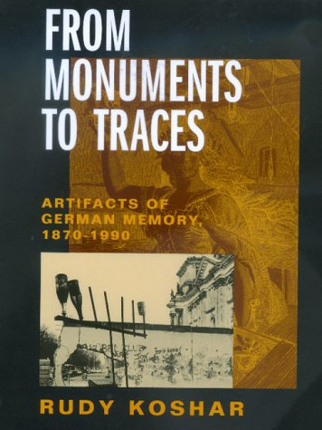 From Monuments to Traces Artifacts of German Memory, 1870-1990  2000 edition cover