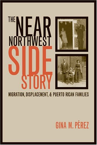Near Northwest Side Story Migration, Displacement, and Puerto Rican Families  2004 edition cover