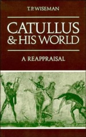 Catullus and His World A Reappraisal N/A 9780521319683 Front Cover