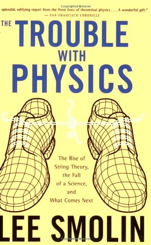 Trouble with Physics The Rise of String Theory, the Fall of a Science, and What Comes Next 13th 2006 edition cover