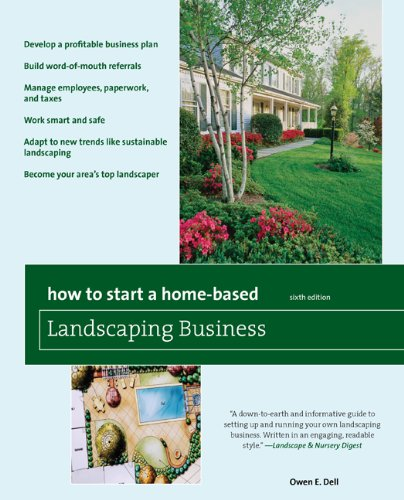 How to Start a Home-Based Landscaping Business [*Develop a Profitable Business Plan *Build Word-of-Mouth Referrals *Handle Employees, Paperwork, and Taxes *Work Smart and Safe *Adapt to New Trends Like Sustainable Landscaping *Become Your Area's Top Landscaper 6th 2010 edition cover