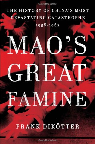 Mao's Great Famine The History of China's Most Devastating Catastrophe, 1958-62  2010 edition cover