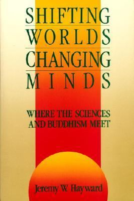 Shifting Worlds, Changing Minds Where the Sciences and Buddhism Meet N/A 9780877733683 Front Cover