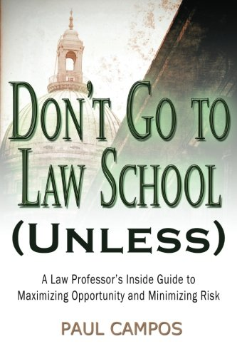Don't Go to Law School (Unless) A Law Professor's Inside Guide to Maximizing Opportunity and Minimizing Risk N/A edition cover