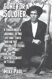 Gone for a Soldier A Young Man's Journal of His Life and Times During the Turbulent Years of 1859-1867 on the Central Coast of Texas N/A 9781494234683 Front Cover