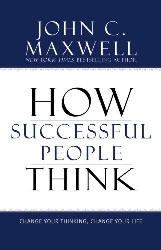 How Successful People Think Change Your Thinking, Change Your Life  2009 9781599951683 Front Cover