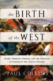 Birth of the West Rome, Germany, France, and the Creation of Europe in the Tenth Century N/A edition cover