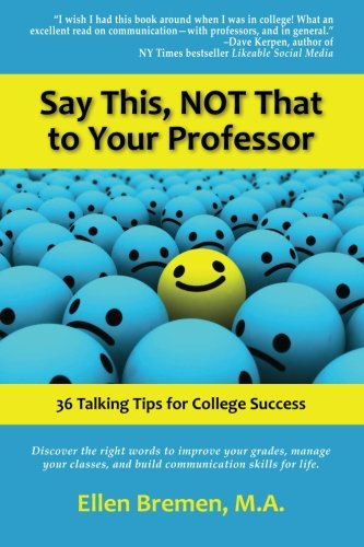 Say This, NOT That to Your Professor 36 Talking Tips for College Success N/A 9781935254683 Front Cover