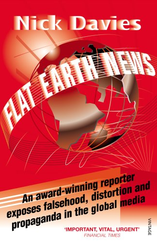 Flat Earth News An Award-Winning Reporter Exposes Falsehood, Distortion and Propaganda in the Global Media  2009 edition cover
