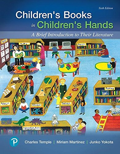 Children's Books in Children's Hands: A Brief Introduction to Their Literature 6th 2018 9780134798684 Front Cover