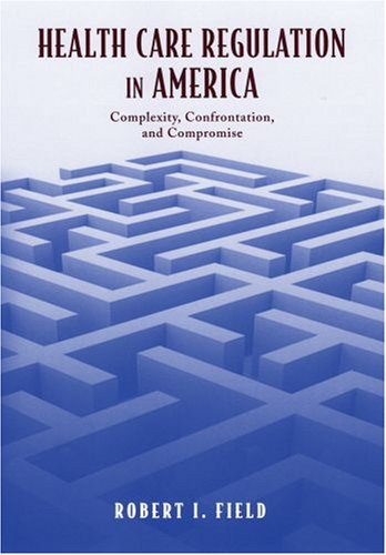 Health Care Regulation in America Complexity, Confrontation, and Compromise  2006 edition cover