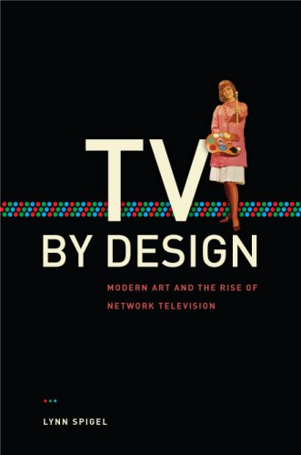 TV by Design Modern Art and the Rise of Network Television  2008 9780226769684 Front Cover