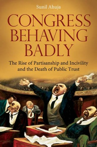 Congress Behaving Badly The Rise of Partisanship and Incivility and the Death of Public Trust  2008 9780275998684 Front Cover