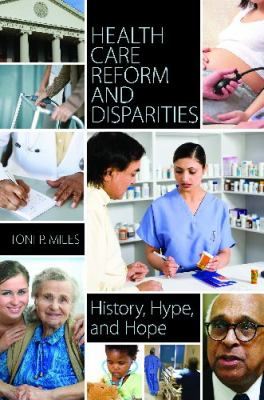 Health Care Reform and Disparities History, Hype, and Hope  2012 9780313397684 Front Cover